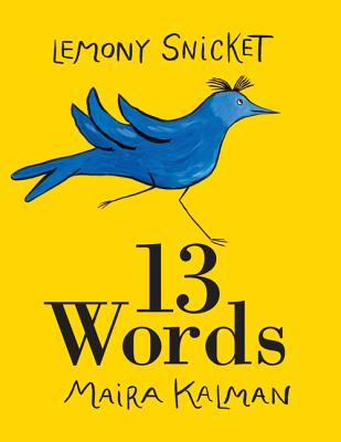 13 Words By Snicket, Lemony/ Kalman, Maira (ILT)